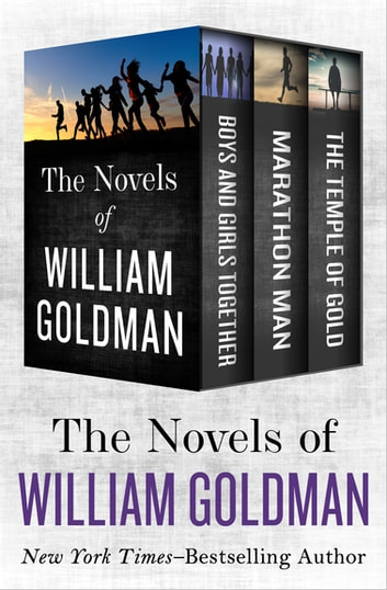 The Novels of William Goldman - Boys and Girls Together, Marathon Man, and The Temple of Gold ebook by William Goldman