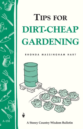 Tips for Dirt-Cheap Gardening - Storey Country Wisdom Bulletin A-158 ebook by Rhonda Massingham Hart