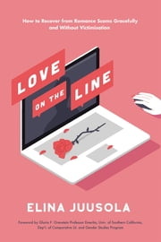 Love on the Line - How to Recover from Romance Scams Gracefully and Without Victimisation ebook by Elina Juusola