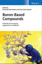 Boron-Based Compounds - Potential and Emerging Applications in Medicine ebook by Evamarie Hey-Hawkins, Clara Viñas Teixidor