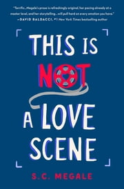 This Is Not a Love Scene - A Novel ebook by S. C. Megale