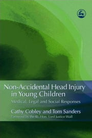 Non-Accidental Head Injury in Young Children: Medical, Legal and Social Responses ebook by Cobley, Cathy