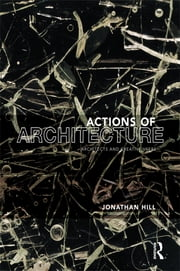 Actions of Architecture - Architects and Creative Users ebook by Jonathan Hill
