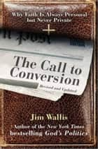 The Call to Conversion - Why Faith Is Always Personal but Never Private ebook by Jim Wallis