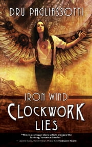Clockwork Lies - Iron Wind ebook by Dru Pagliassotti