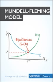 Mundell-Fleming Model - Achieving macroeconomic equilibrium ebook by 50MINUTES.COM