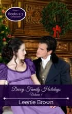 Darcy Family Holidays, Volume 1 ebook by Leenie Brown