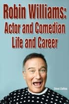 Robin Williams: Actor and Comedian Life and Career ebook by Steve Collins