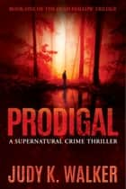 Prodigal - A Supernatural Crime Thriller ebook by Judy K. Walker