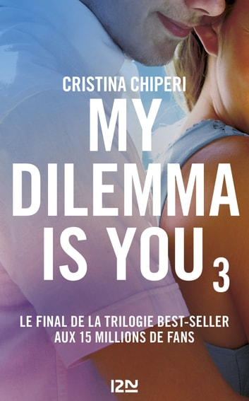My Dilemma is You - tome 3 ebook by Cristina CHIPERI