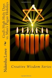 God's High Holy Days vs. Man's Pagan Holidays - Creative Wisdom Series (Volume 2) ebook by Nakesha Lowe