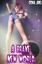 A Brave New World ebook by Cora Adel