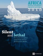 Africa Development Indicators 2010: Silent And Lethal: How Quiet Corruption Undermines Africa's Development Efforts ebook by World Bank