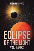 Eclipse of the Light Vol. 1 and 2 ebook by Michael R R Buck