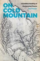 On Cold Mountain - A Buddhist Reading of the Hanshan Poems ebook by Paul Rouzer