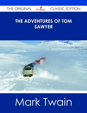 The Adventures of Tom Sawyer - The Original Classic Edition ebook by Mark Twain