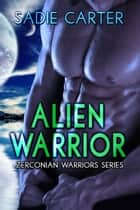 Alien Warrior - Zerconian Warriors, #1 ebook by Sadie Carter