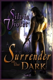 Surrender In The Dark ebook by Silvia Violet