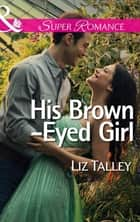 His Brown-Eyed Girl (Mills & Boon Superromance) ebook by Liz Talley