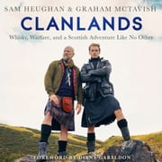 Clanlands - Whisky, Warfare, and a Scottish Adventure Like No Other audiobook by Sam Heughan, Graham McTavish