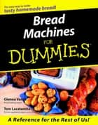 Bread Machines For Dummies ebook by Glenna Vance,Tom Lacalamita