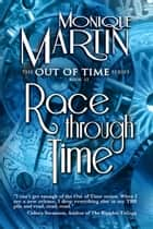 Race Through Time (Out of Time #12) ebook by Monique Martin