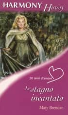 Lo stagno incantato ebook by Mary Brendan