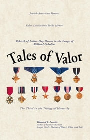Tales of Valor - Rebirth of Latter-Day Heroes in the Image of Biblical Paladins ebook by Howard J. Leavitt