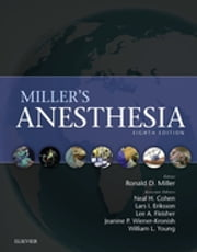 Miller's Anesthesia ebook by Ronald D. Miller,Lars I. Eriksson,Jeanine P. Wiener-Kronish,Neal H Cohen,Lee A Fleisher,William L. Young