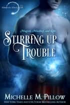 Stirring Up Trouble 電子書 by Michelle M. Pillow