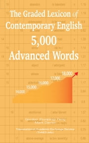 The Graded Lexicon of Contemporary English: 5,000 Advanced Words ebook by Gordon (Guoping) Feng