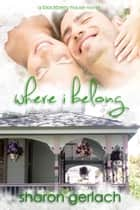Where I Belong ebook by Sharon Gerlach