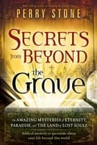 Secrets from Beyond The Grave ebook by Perry Stone
