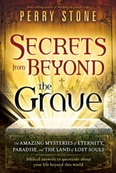 Secrets from Beyond The Grave - A Biblical Guide to the Mystery of Heaven, Hell and Eternity ebook by Perry Stone