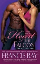 Heart of the Falcon - A Falcon Novel ebook by Francis Ray
