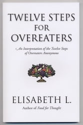 Twelve Steps For Overeaters - An Interpretation Of The Twelve Steps Of Overeaters Anonymous ebook by Elisabeth L.