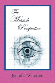 The Messiah Perspective ebook by Jennifer Wherrett