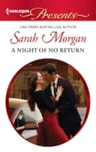 A Night of No Return - A Billionaire Boss Romance ebook by Sarah Morgan