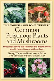 The North American Guide to Common Poisonous Plants and Mushrooms ebook by Nancy J. Turner,Patrick von Aderkas