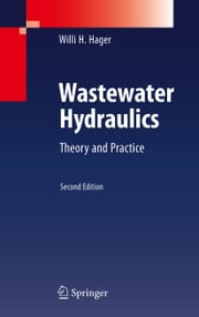 Wastewater Hydraulics - Theory and Practice ebook by Willi H. Hager