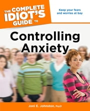 The Complete Idiot's Guide to Controlling Anxiety ebook by Joni E. Johnston PsyD
