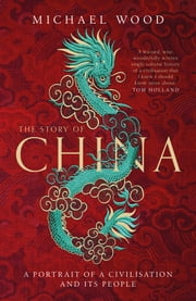 The Story of China - A portrait of a civilisation and its people ebook by Michael Wood