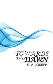 Towards the Dawn ebook by C. A. Joseph