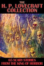 The H. P. Lovecraft Collection - 65 Scary Stories from the King of Horror ebook by H. P. Lovecraft