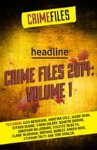 Crime Files 2014: Volume 1 (A Free Sampler) ebook by Headline