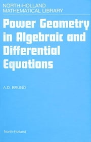 Power Geometry in Algebraic and Differential Equations ebook by A.D. Bruno