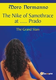 The Nike of Samothrace at... Prado. The Grand Slam. ebook by Moro Normanno