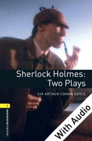 Sherlock Holmes: Two Plays - With Audio Level 1 Oxford Bookworms Library ebook by Sir Arthur Sir Conan Doyle