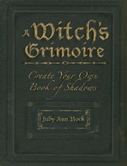 A Witch's Grimoire: Create Your Own Book of Shadows ebook by Olsen, Judy Ann