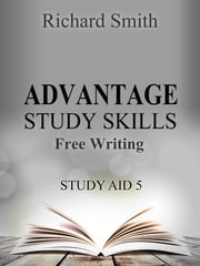 Advantage Study Skllls: Free-Writing (Study Aid 5) ebook by Richard Smith